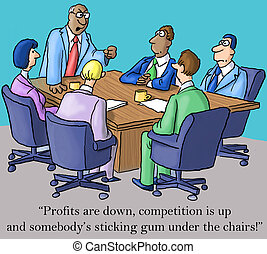 "The boss is made about profits and gum - ""Profits are down,..."