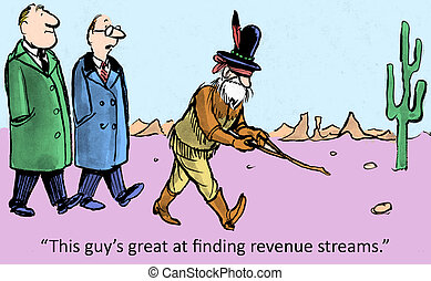 """Revenue streams - """"This guy's great at finding revenue..."""