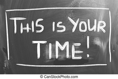 This Is Your Time Concept