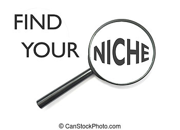Find your niche - Magnifying glass focusing on the word...