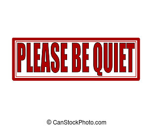 Please be quiet - Stamp with text please be quiet inside,...