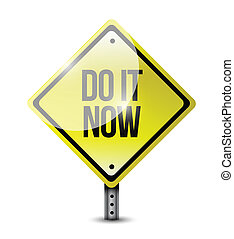 do it now road sign illustration design over a white...