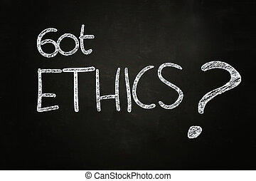 got ethics ? quote written with chalk on blackboard