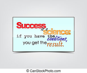 Success motivational Background - Success is a science: if...