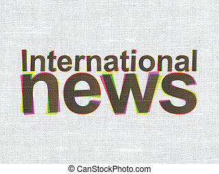 News concept: International News on fabric texture background