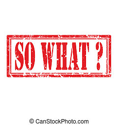 So What -stamp - Grunge rubber stamp with text So What...