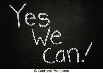 Yes We can - Yes We Can, Motivational Phrase written with...