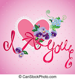 Valentines Day or Wedding card with pansy and forget-me-not flowers, heart and ribbon - vintage floral background with text I Love You