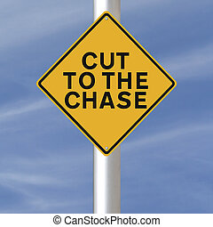 Cut to the Chase - A road sign indicating Cut to the Chase...