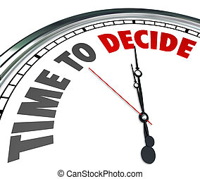 Time to Decide Clock Choose Best Option Opportunity - Time...