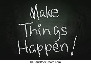 Make Things Happen, Motivational Phrase written with Chalk...