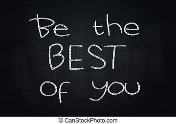 Be The Best of You, Motivational Phrase written with Chalk...