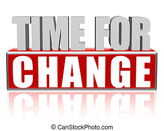 time for change in 3d letters and block - time for change...
