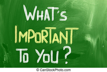 What Is Important To You Concept