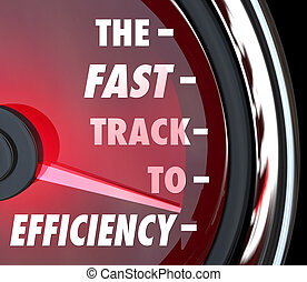 The Fast Track to Efficiency words on a red speedometer to...