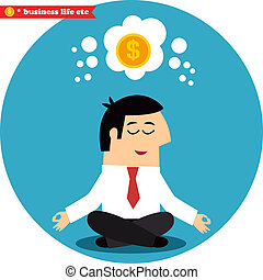 Manager meditating on money and success - Business life...