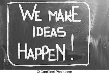 We Make Ideas Happen Concept