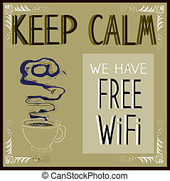 Poster: Keep calm we have Free Wi-Fi. Vector illustration.