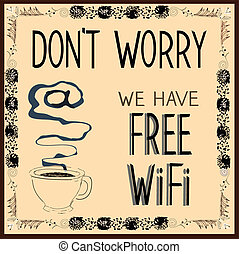 Poster: Dont worry we have Free Wi-Fi Vector illustration