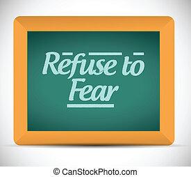 refuse to fear message written on a chalkboard.
