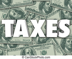 Taxes Word Hundred Dollar Bills Money Background - Taxes...
