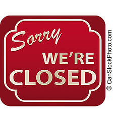 Closed Sign - Illustration of Sorry Were Closed Sign with...