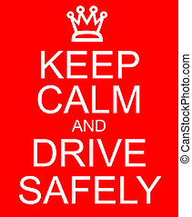Keep Calm and Drive Safely with a crown written on a red...