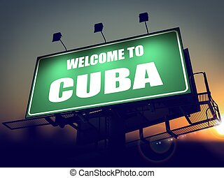 Billboard Welcome to Cuba at Sunrise. - Welcome to Cuba -...