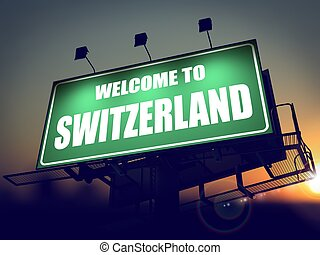 Billboard Welcome to Switzerland at Sunrise. - Welcome to...