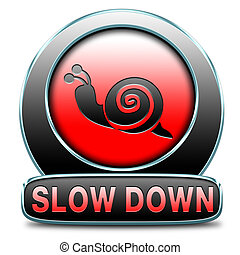 slow down take it easy, Slowing down reducing stress and...