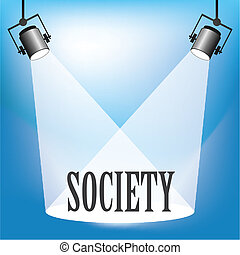 Society - Concept of society being in the spotlight