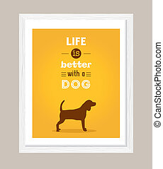 dog poster, life is better with a dog