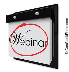 Webinar word on a calendar page to invite or remind you of a special online seminar or educational information sharing session to attend