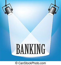Banking - Concept of banking being in the spotlight