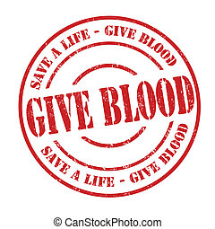 Give blood stamp - Give blood grunge rubber stamp on white,...