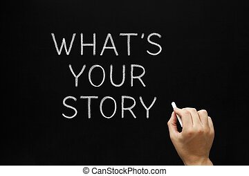 Whats Your Story Blackboard - Hand writing Whats Your Story...
