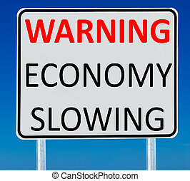 "Warning Economy Slowing Sign - A ""Warning Economy Slowing\""..."