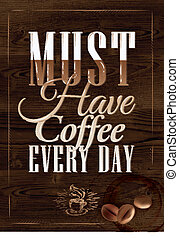 Poster Must have coffee every day - Poster coffee in dark...