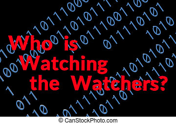Who is Watching the Watchers - Text about being watched on...