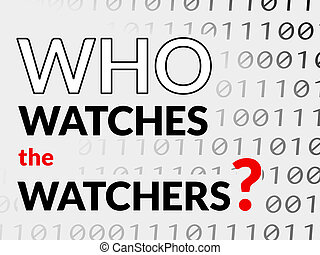 Who Watches the Watchers? - Text about being watched on...