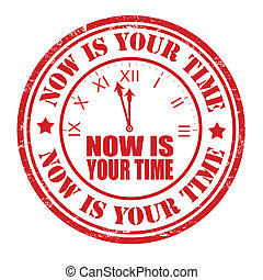 Now is your time stamp - Now is your time grunge rubber...