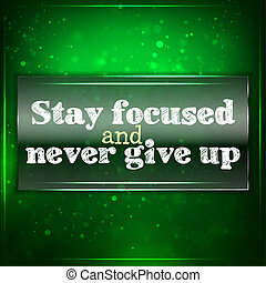 Stay focused and never give up. Futuristic motivational...