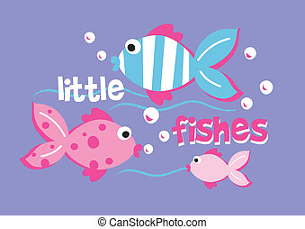 Little fishes.