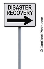 Disaster Recovery - A modified one way road sign indicating...