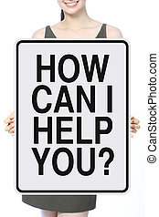 How Can I Help You - A woman holding a modified one way sign...