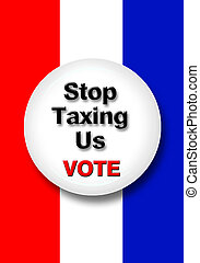 Taxing - Stop taxing us vote button