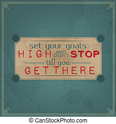 Set your goals high and don't stop till you get there /...
