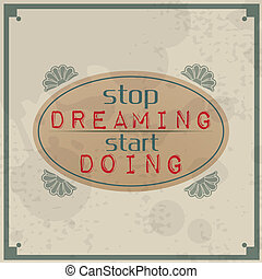 Stop dreaming start doing / Vintage Typographic Background /...