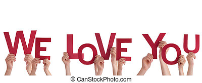 Hands Holding We Love You - Many Hands Holding the Words We...