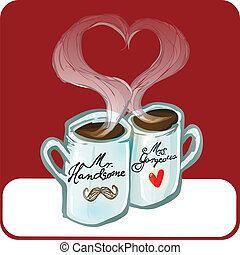 Mr Handsome, Mrs Gorgeous - Two cups of coffee and a heart